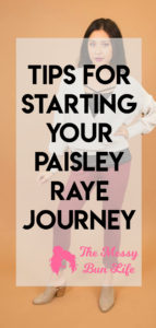 tips for starting your paisley raye journey