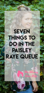 seven things to do in the paisley raye queue