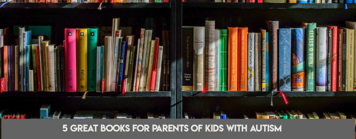 5 Great Books for Parents of Kids with Autism