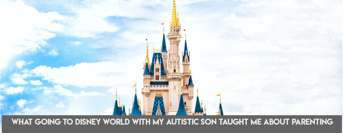 What Going To Disney World With My Autistic Son Taught Me About Parenting (1)