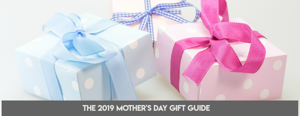 The 2019 Mother's Day Gift Guide