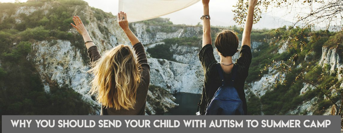 why you should send your child with autism to summer camp
