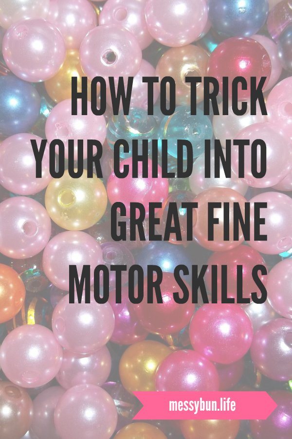 How To Trick Your Child Into Great Fine Motor Skills