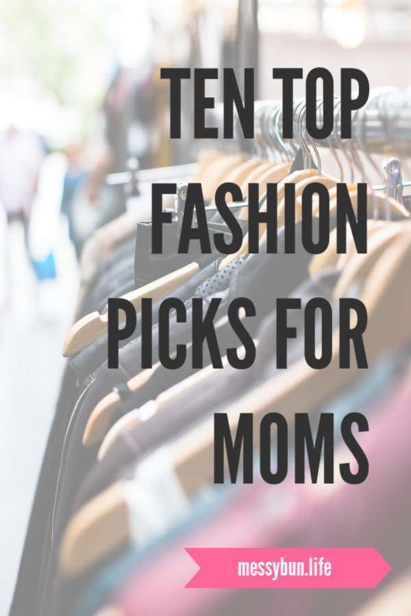 Ten Top Fashion Picks For Moms.  #momstyle #fashion